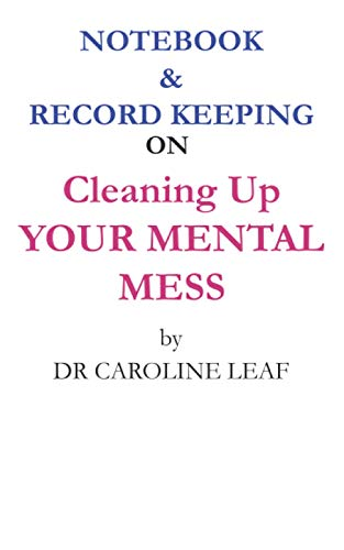Notebook & Record keeping On Cleaning Up Your Mental Mess by Dr Caroline Leaf