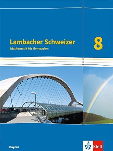 Lambacher Schweizer Mathematik 8. Ausgabe Bayern: Schülerbuch Klasse 8 (Lambacher Schweizer. Ausgabe für Bayern ab 2017)