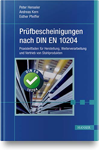 Prüfbescheinigungen nach DIN EN 10204: Praxisleitfaden für Herstellung, Weiterverarbeitung und Vertrieb von Stahlprodukten