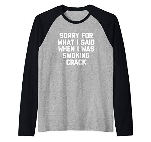 Sorry For What I Said When I Was Smoking Crack T-Shirt Funny Raglan Baseball Tee