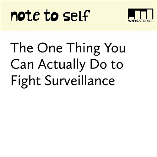 The One Thing You Can Actually Do to Fight Surveillance audiobook cover art