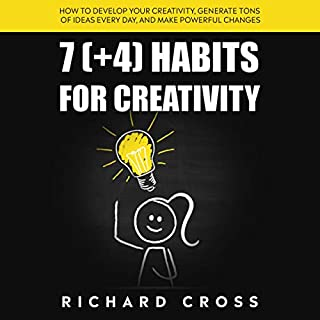 7 (+4) Habits for Creativity     How to Develop Your Creativity, Generate Tons of Ideas Every Day, and Make Powerful Changes              By:                                                                                                                                 Richard Cross                               Narrated by:                                                                                                                                 Gordon Hensley                      Length: 2 hrs and 35 mins     11 ratings     Overall 4.7