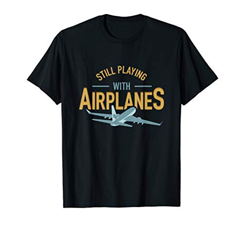 Funny RC Jet Pilot Flying Gifts Still Playing With Airplanes T-Shirt