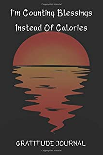 I'm Counting Blessings Instead Of Calories Gratitude Journal: Lined Paper For Personal Diary Composition