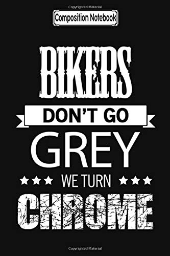 Composition Notebook: Bikers Don't Go Grey We Turn Chrome Biker Trike Touring Training Trips City Notebook Journal/Notebook Blank Lined Ruled 6x9 100 Pages