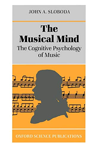 The Musical Mind: The Cognitive Psychology of Music: 5 (Oxford Psychology Series)
