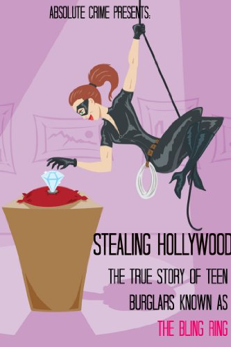 Stealing Hollywood: The True Story of the Teen Burglars Known As the Bling Ring (English Edition)