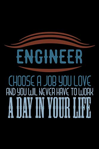 Engineer. Choos a job you love and you will never have to work a day in your life: Notebook - Journal - Diary - 110 Lined pages