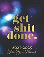 Get Shit Done Five Year Planner 2021-2025: 60 Months Calendar   Monthly Calendar Shedule Organizer  5 Year Planner and Monthly Calendar Book   2021-2025 Monthly Planner   Yearly Planner Calendar  Galaxy 5 Years Planner Motivational Planner 2021-2025