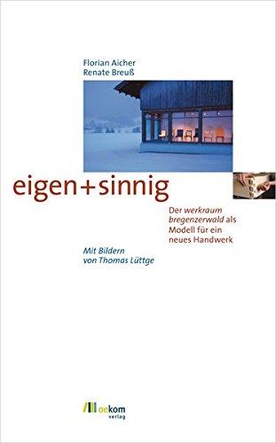 eigen+sinnig: Der Werkraum Bregenzerwald als Modell für ein Neues Handwerk