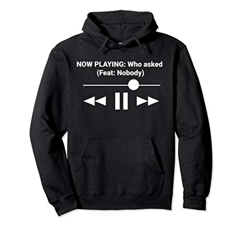 Now Playing Who Asked Feat Nobody Dank Meme Pullover Hoodie