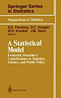 A Statistical Model: Frederick Mosteller's Contributions to Statistics, Science, and Public Policy (Springer Series in Statistics)