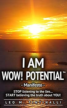 I AM WOW! Potential™ Manifesto: STOP listening to the lies… START believing the truth about YOU! by [Leo M. Tintinalli]