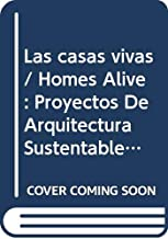 Las casas vivas/ Homes Alive: Proyectos De Arquitectura Sustentable/ Sustainable Architecture Projects