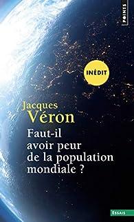 Faut-il avoir peur de la population mondiale ? par Jacques Véron