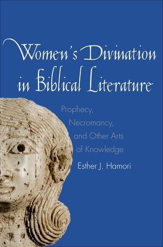 Women's Divination in Biblical Literature: Prophecy, Necromancy, and Other Arts of Knowledge (The Anchor Yale Bible Reference Library)