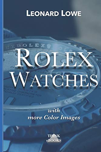 Rolex Watches: From the Rolex Submariner to the Rolex Daytona (Luxury Watches) (Volume 2)