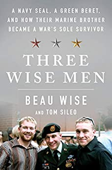 Three Wise Men: A Navy SEAL, a Green Beret, and How Their Marine Brother Became a War's Sole Survivor by [Beau Wise, Tom Sileo]