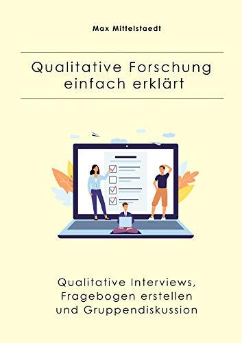 Qualitative Forschung einfach erklärt: Qualitative Interviews, Fragebogen erstellen und Gruppendiskussion
