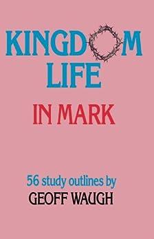 Kingdom Life in Mark by [Geoff Waugh]