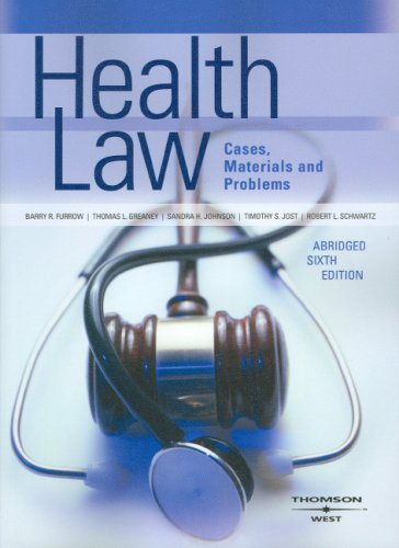 Furrow, Greaney, Johnson, Jost and Schwartz' Health Law, Cases, Materials and Problems, Abridged 6th (American Casebook