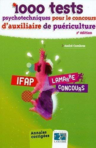 1000 tests psychotechniques pour le concours d'auxiliaire de puériculture - 2e édition: Annales corrigées.