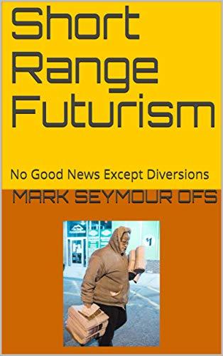 Short Range Futurism: No Good News Except Diversions (English Edition)