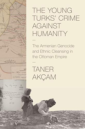 The Young Turks' Crime against Humanity: The Armenian Genocide and Ethnic Cleansing in the Ottoman Empire (Human Rights and Crimes against Humanity Book 15) (English Edition)