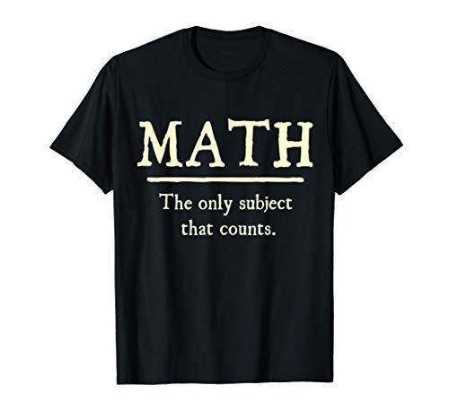 Math The Only Subject That Counts algebra students math Gift T-Shirt