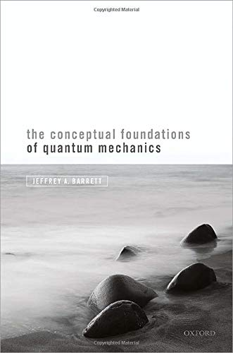 Compare Textbook Prices for The Conceptual Foundations of Quantum Mechanics  ISBN 9780198844693 by Barrett, Jeffrey A.