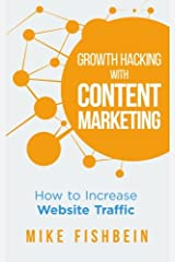 Growth Hacking with Content Marketing: How to Increase Website Traffic Paperback