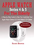 apple watch series 4 & 5 for the elderly: a step-by-step guide to help you customize your apple watch series 4 & 5 and make it 10× better (english edition)