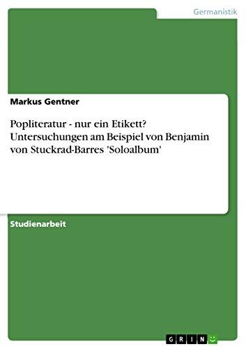 Popliteratur - nur ein Etikett? Untersuchungen am Beispiel von Benjamin von Stuckrad-Barres 'Soloalbum' (German Edition)