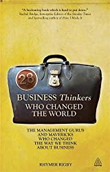 28 Business Thinkers Who Changed the World: The Management Gurus and Mavericks Who Changed the Way We Think about Business - Rhymer Rigby