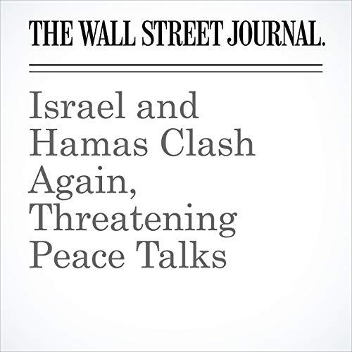 Israel and Hamas Clash Again, Threatening Peace Talks copertina