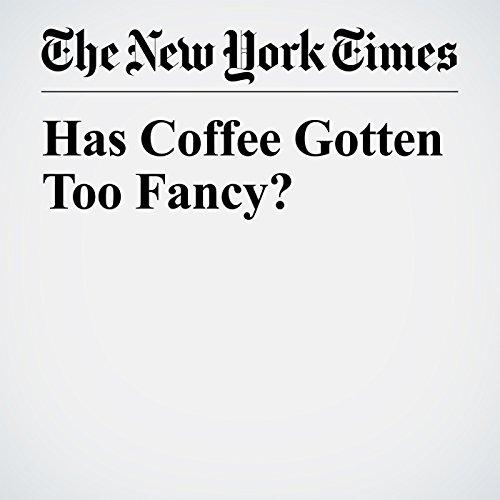Has Coffee Gotten Too Fancy? copertina