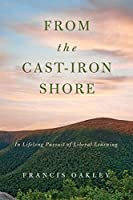 From the Cast-Iron Shore: In Lifelong Pursuit of Liberal Learning