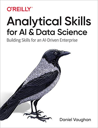 Analytical Skills for AI and Data Science: Building Skills for an AI-Driven Enterprise (English Edition)