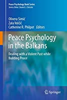 Peace Psychology in the Balkans: Dealing with a Violent Past while Building Peace (Peace Psychology Book Series)