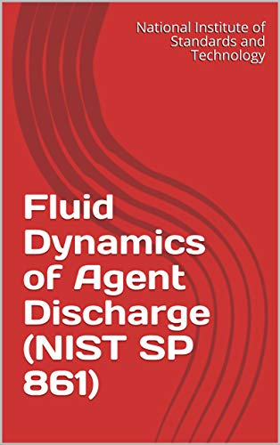 Fluid Dynamics of Agent Discharge (NIST SP 861) (English Edition)