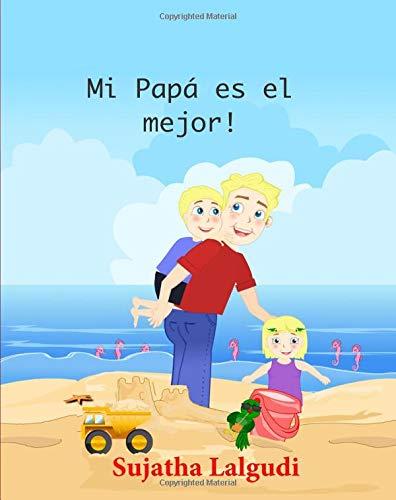 Children's Spanish books: Mi Papa es el mejor: Children's books in Spanish,Libros para niños (Spanish Edition) libros para ninos en espanol. Cuentos infantiles ilustrados: Volume 7