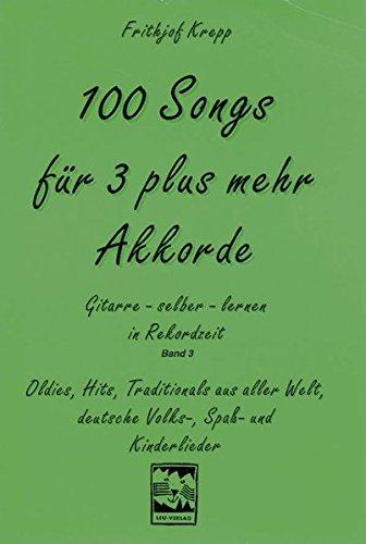 100 Songs für 3 plus mehr Akkorde. Gitarre lernen in Rekordzeit, Band 3: Oldies, Hits, Traditional aus aller Welt, deutsche Volks-, Spass- und Kinderlieder
