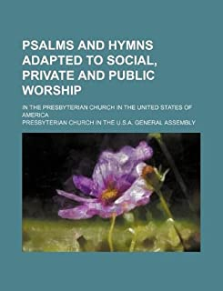 Psalms and Hymns Adapted to Social, Private and Public Worship; In the Presbyterian Church in the United States of America
