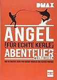DMAX Angel-Abenteuer weltweit für echte Kerle: Der ultimative Ratgeber von Gregor Bradler und...