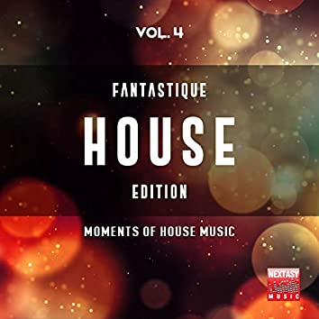 Fantastique House Edition, Vol. 4 (Moments Of House Music)