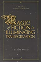 Magic of Fiction in Illuminating Transformation: A Theology of Prison Ministry
