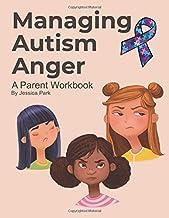 Managing Autism Anger: A Parent Workbook