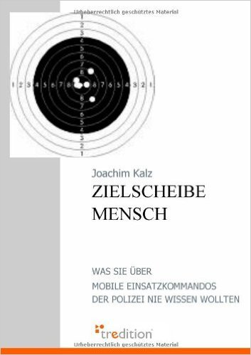 Zielscheibe Mensch: Was Sie Ÿber Mobile Einsatzkommandos der Polizei nie wissen wollten ( 30. Mai 2008 )
