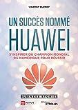 Un succès nommé Huawei: S'inspirer du champion mondial du numérique pour réussir