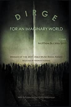 Dirge for an Imaginary World - Poems by [Matthew Buckley Smith]